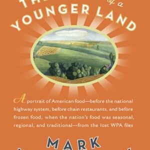 The Food Of A Younger Land: A Portrait Of American Food From The Lost WPA Files