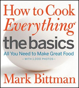 How To Cook Everything The Basics: All You Need To Make Great Food With 1,000 Photos