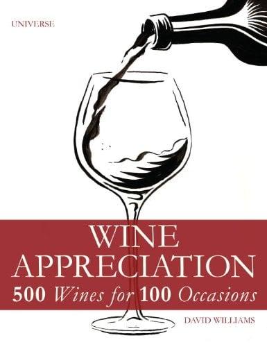 Wine Appreciation: 500 Wines For 100 Occasions