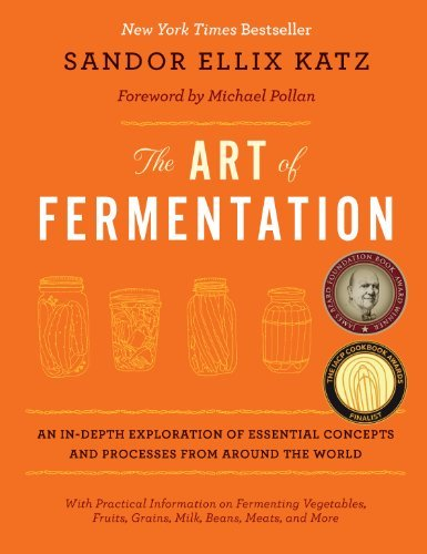 The Art Of Fermentation: An In Depth Exploration Of Essential Concepts And Processes From Around The World