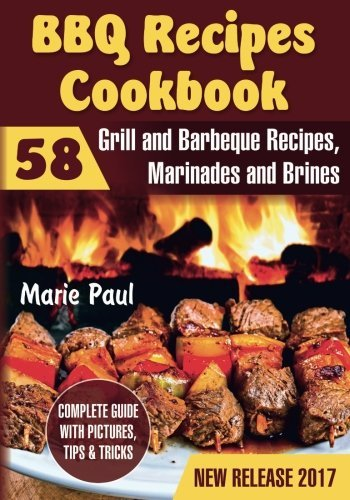 BBQ Recipes Cookbook: 58 Grill And Barbeque Recipes, Marinades And Brines (Volume 2)