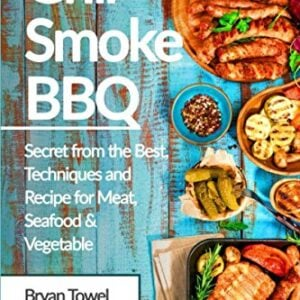 Grill Smoke BBQ: Secret From The Best, Techniques And Recipe For Meat, Seafood And Vegetable (CookBook)