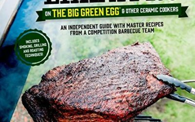 Smoke It Like a Pro on the Big Green Egg & Other Ceramic Cookers: An Independent Guide with Master Recipes