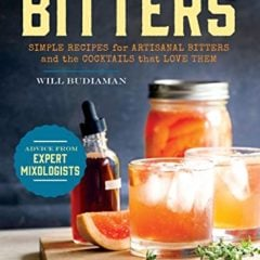 Handcrafted Bitters Simple Recipes For Artisanal Bitters And The Cocktails That Love Them 0