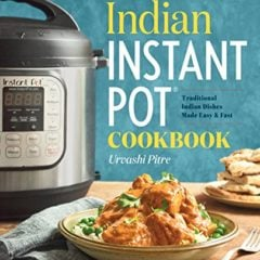 Indian Instant Pot Cookbook Traditional Indian Dishes Made Easy And Fast 0