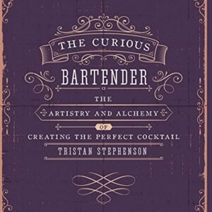 The Curious Bartender The Artistry And Alchemy Of Creating The Perfect Cocktail 0