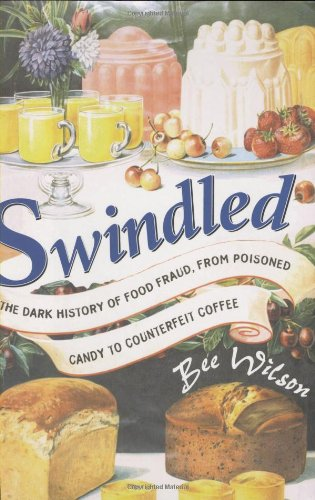 Swindled The Dark History Of Food Fraud From Poisoned Candy To Counterfeit Coffee 0