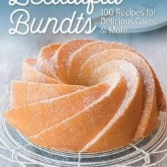 Beautiful Bundts 100 Recipes For Delicious Cakes And More 0